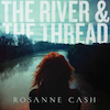Rosanne Cash River and Thread 100.jpg
