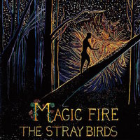 The Stray Birds Magic Fire cover400.jpg